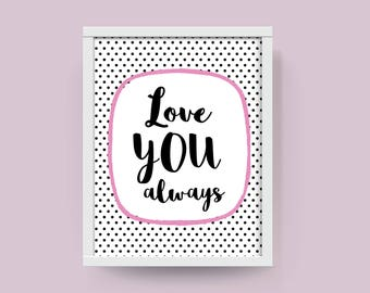 Love You Always Print - Personalisation Available