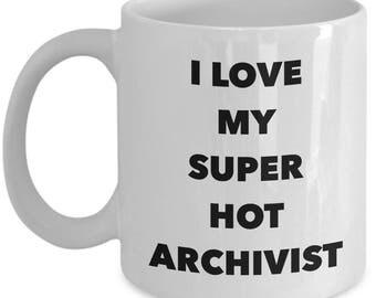 Cool Gift coffee mug - I love my super hot Archivist - Unique gift mug for him, her, mom, dad, kids, husband, wife, boyfriend, men, women