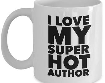 Cool Gift coffee mug - I love my super hot Author - Unique gift mug for Author