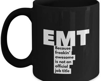 EMT because freakin' awesome is not an official job title - Unique Gift Black Coffee Mug