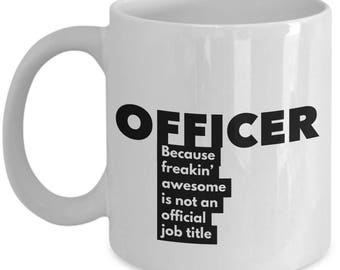 Officer because freakin' awesome is not an official job title - Unique Gift Coffee Mug