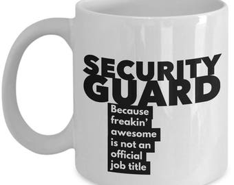 Security Guard because freakin' awesome is not an official job title - Unique Gift Coffee Mug