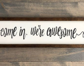 Come in we're awesome - welcome sign - fun welcome sign - welcome art - entrance sign-housewarming gift -wedding gift-entry way sign