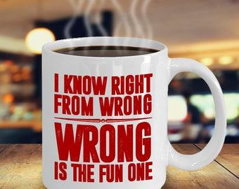 Funny Coffee Mug - I Know Right From Wrong Sarcasm Mug - Funny Gift Mug - Sarcasm Mug - Gift Mug - Gift Idea - Funny Mug