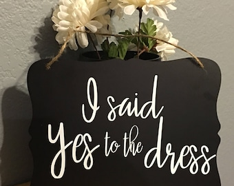 I said Yes to the Dress!! Wedding Signs, Custom signs