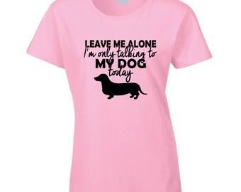Leave Me Alone Duchshund T Shirt