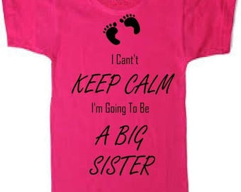 I cant keep calm im going to be a big sister girls tshirt