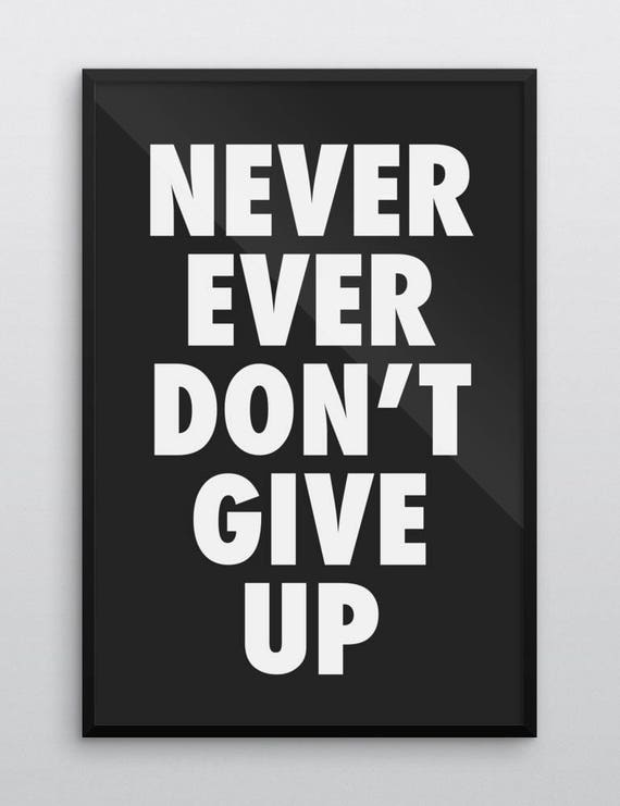 Never Ever Dont Give Up | Wall Art | Poster