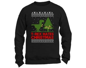 T-Rex Hates Christmas Sweatshirt T Rex Christmas Sweater Christmas Dinosaur Ugly Christmas Sweater Christmas Sweatshirt for Men for Women