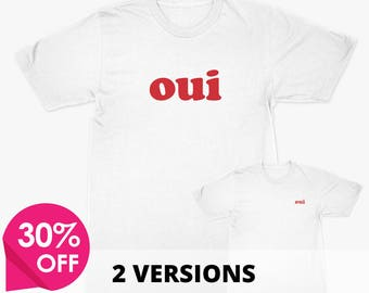 Oui, Oui Tshirt, Oui Shirt, T Shirt Oui, French Writing On T Shirt, France Shirt, Womens/Mens/Uni Sizes, Le Perfect Gift For French Lovers