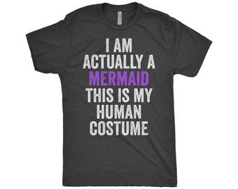 Mermaid Costume, I Am Actually A Mermaid This Is My Human Costume, Mermaid Shirt, Halloween Costume, Next Level Apparel Tri-Blend Shirt