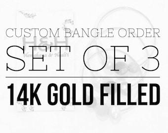 CUSTOM bangle order - SET OF 3 14k gold filled