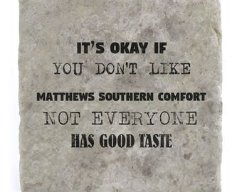 It's OK if you don't like Matthews Southern Comfort Marble Tile Coaster