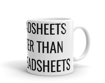 My Spreadsheets Are Better Than Your Spreadsheets Work Mug