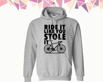 Ride It Like You Stole It Hooded Sweatshirt Ride It Like You Stole It Hoodie Bicycle Sweater Hoodie Sweatshirt Sweater Hooded Sweatshirt