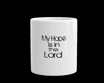 My Hope is in the Lord coffee mug-Christian coffee mug-coffee mug-tea mug -tea cup-coffee cup-white mug-Jesus mug-god mug-gift mug-religious