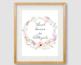 PRINTABLE Art, Thank Heaven For Little Girls, Typography Art Print, Nursery Decor, Floral Wall Art, Girls Room Art, Watercolor Print, Floral