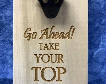 All Seasons Go Ahead Take Your Top Off Bottle Opener