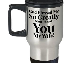 Gift for Wife! 14oz Travel Mug - Stainless Steel! - God Blessed Me So Greatly When He Made You My Wife!