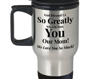 "Gift for Mom! 14oz Travel Mug -Unique Gift Idea! - ""God Blessed Me So Greatly When He Made You My Mom! I Love You SO Much!"""