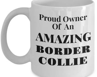 "Unique Gift Idea for Border Collie Owner - 11 or 15 oz Mug!  ""Proud Owner of  An Amazing Border Collie"" - Ceramic"