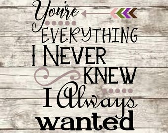 You Are Everything I Never Knew.. SVG NEW