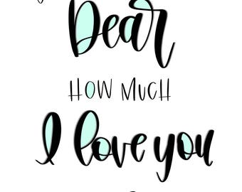 Digital Calligraphy Print | You'll never know dear how much I love you | Instant Download