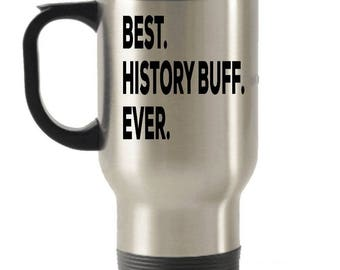 History Buff Travel mug , History Buff Gifts, Best History Buff Ever, Stainless Steel Mug, Insulated Tumblers, Christmas Present