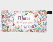 "Pencil case ""Merci de m'avoir aidé à fleurir"", french teacher's gift, end of school year, appreciation, thankfull"