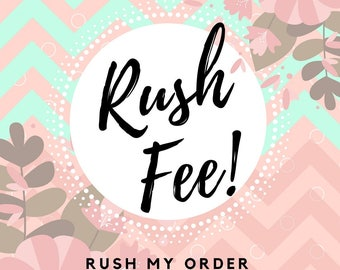 RUSH FEE – Faster Processing Time – Rush My Order