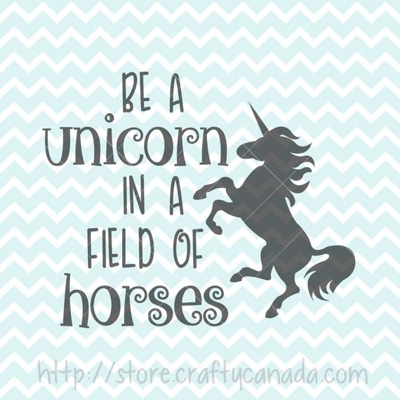 Be A Unicorn In A Field Of Horses Svg Png Unicorn Unicorn