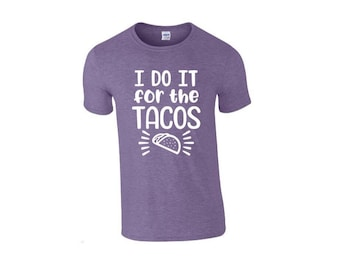 I Do It For The Tacos Tee Shirt