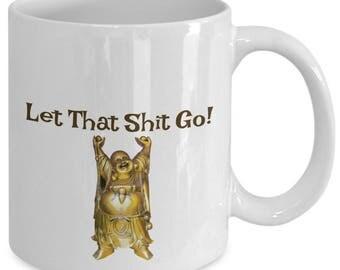 let that shit go funny buddha yoga coffee tea 11oz mug namaste