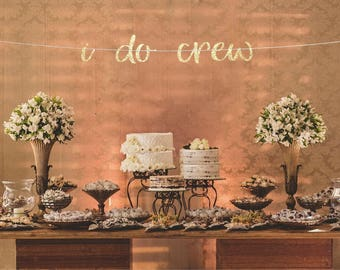 I do crew sign, i do crew garland, Bridal shower banner, Bachelorette party banner, i do crew sign, gold i do crew banner, wedding reception
