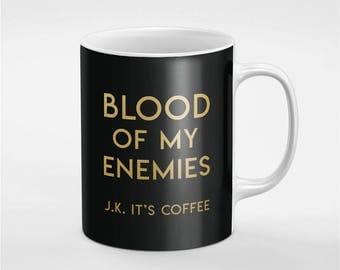 Blood Of My Enemies Just Kidding It's Coffee Black & Gold Ceramic Coffee Tea Mug Gift For Him / Her / Friend / Coworker | MUG16