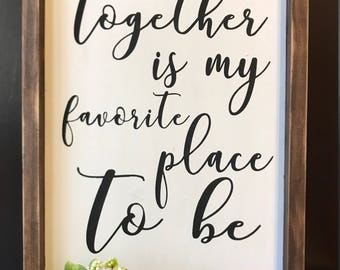 Together is my favorite place to be wood sign, Framed Wood Sign
