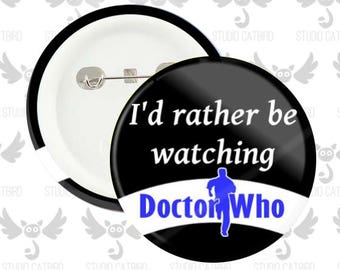 I'd rather be watching DOCTOR WHO | Pinback Button