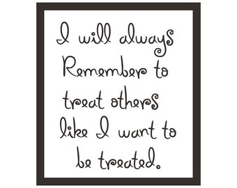 I will always Remember to treat others like I want to be treated Printable Quote Art, Inspirational,  Instant Digital Download