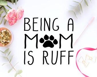 Dog Mom SVG - Dog Mom - Dog Mom PNG - Dog Mom DXF - Dog Mom Cricut - Dog Mom Font - Dog Mom Soulette - Being a Mom is Ruff - Ruff Life - Paw