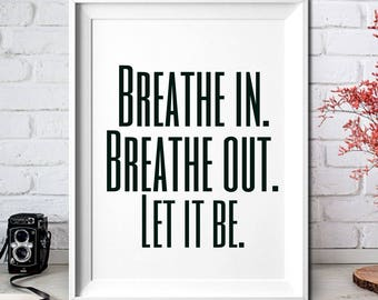 Spiritual Wall Art,Spiritual Wall Decals,Breath in. Breathe in. Let it be.Spiritual Art,Spiritual Art Prints,8x10,Printable Art Print,Quotes