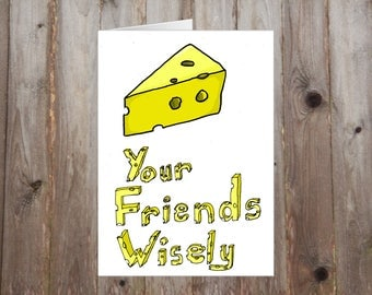 Cheese Your Friends Wisely A5 Card