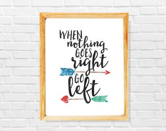 Funny typography print, When nothing goes right go left, Typography art print, Funny motivational quote, Funny inspirational quote,Funny art