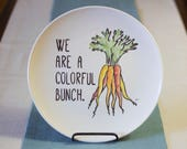 We are a Colorful Bunch - Carrot Vegetable Art Punny Dinner Plate - Hand Painted Ceramics - Foodie, Housewarming Gift Idea - Fall Decor
