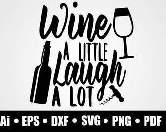 Wine a little laugh a lot / SVG / Dxf / Png / eps / Ai / Pdf / Circuit cutting file / silhouette / printable / vinyl decal /digital download