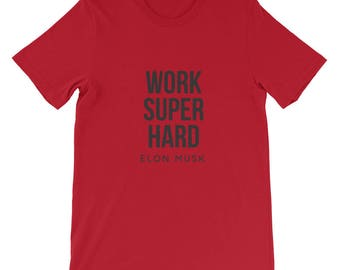 Work Super Hard Elon Musk Quote Motivational Short-Sleeve Unisex T-Shirt Multiple Colors