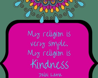 Quote Print/ Downloadable/ My Religion is Very Simple My Religion is Kindness/ Dalai Lama Quote