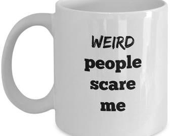 Weird People Scare Me Coffee Mug