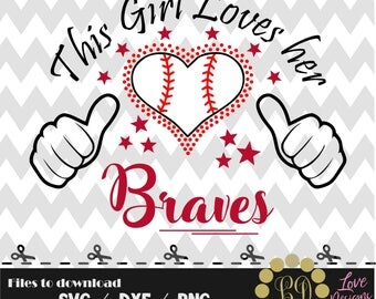This Girl Loves her Braves svg,png,dxf,shirt,jersey,baseball,college,university,decal,proud mom,life,softball,atlanta,astros,texas,new york