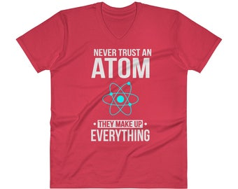 Never Trust An Atom, Science Geek, Teacher, Scientist V-Neck T-Shirt