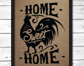 rooster, rooster decor, rooster home sweet home, rooster home decor, home sweet home sign, rooster print, rooster wall art, burlap art, H11